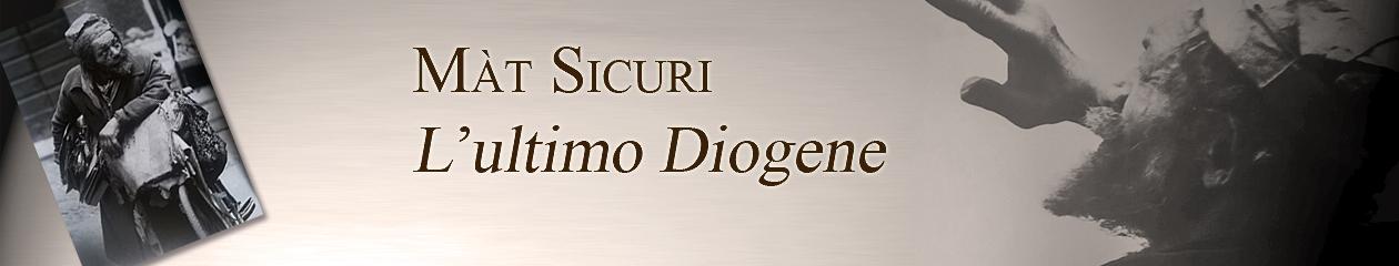 Màt Sicuri, l'ultimo Diogene